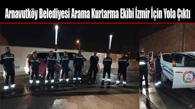 Arnavutköy Belediyesi Arama Kurtarma Ekibi İzmir İçin Yola Çıktı