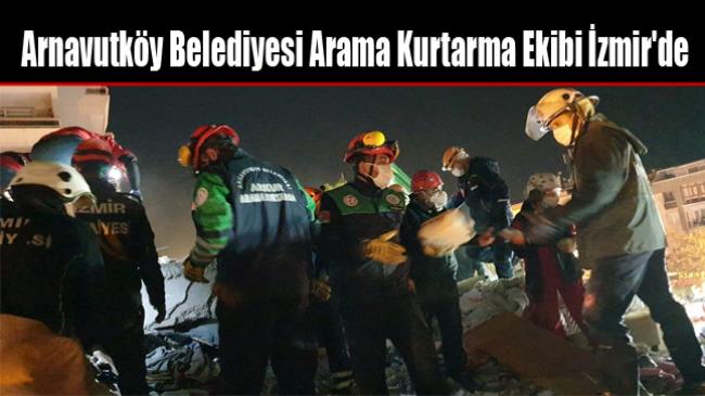 Arnavutköy Belediyesi Arama Kurtarma Ekibi İzmir'de