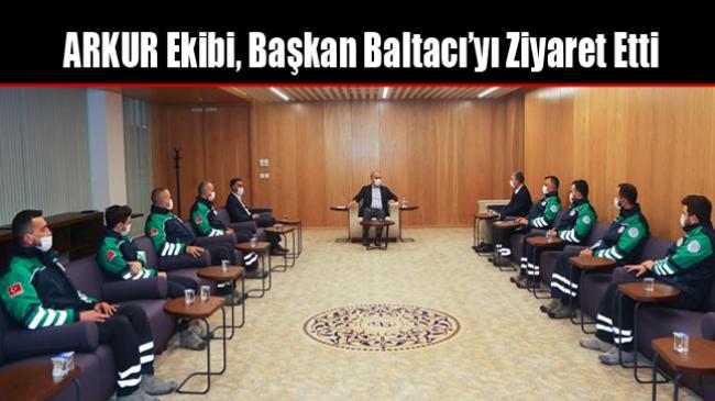 ARKUR Ekibi, Başkan Baltacı'yı Ziyaret Etti