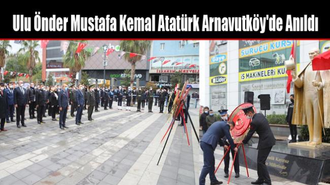 Ulu Önder Mustafa Kemal Atatürk Arnavutköy'de Anıldı