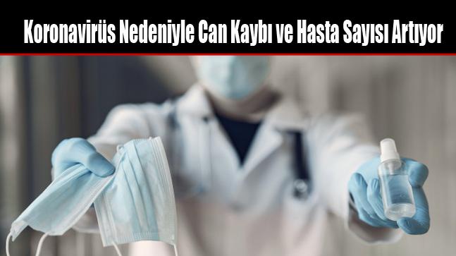 Koronavirüs Nedeniyle Can Kaybı ve Hasta Sayısı Artıyor