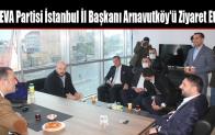DEVA Partisi İstanbul İl Başkanı Arnavutköy'ü Ziyaret Etti
