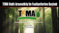 TEMA Vakfı Arnavutköy'de Faaliyetlerine Başladı