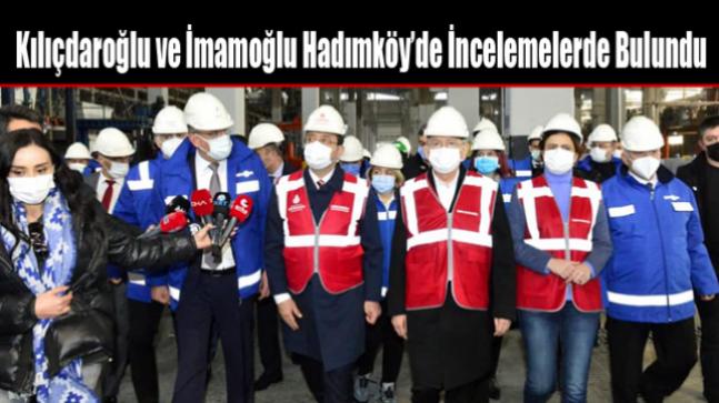 Kılıçdaroğlu ve İmamoğlu Hadımköy'de İncelemelerde Bulundu