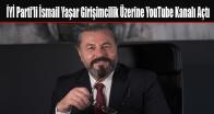 İYİ Parti'li İsmail Yaşar Girişimcilik Üzerine YouTube Kanalı Açtı
