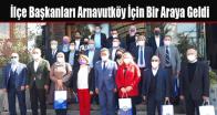 İlçe Başkanları ve Yöneticileri Arnavutköy İçin Bir Araya Geldi