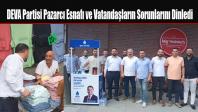 DEVA Partisi Pazarcı Esnafı ve Vatandaşların Sorunlarını Dinledi