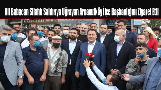 Ali Babacan Silahlı Saldırıya Uğrayan Arnavutköy İlçe Başkanlığını Ziyaret Etti