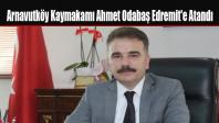 Arnavutköy Kaymakamı Ahmet Odabaş Edremit'e Atandı