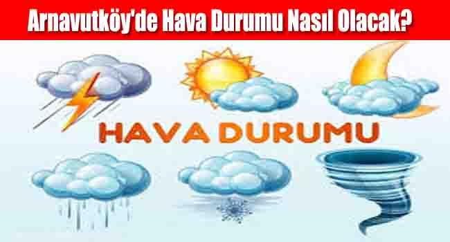 Arnavutköy'de Hava Durumu Nasıl Olacak?