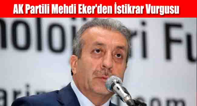 AK Partili Mehdi Eker'den İstikrar Vurgusu