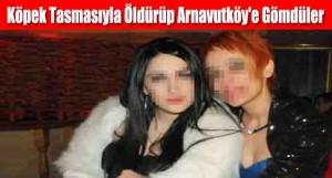 Köpek Tasmasıyla Öldürüp Arnavutköy'e Gömdüler